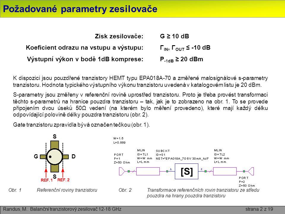 Požadované parametry zesilovače Randus, M.: Balanční tranzistorový zesilovač 12-18 GHz strana 2 z 19 Zisk zesilovače:G ≥ 10 dB Koeficient odrazu na vs