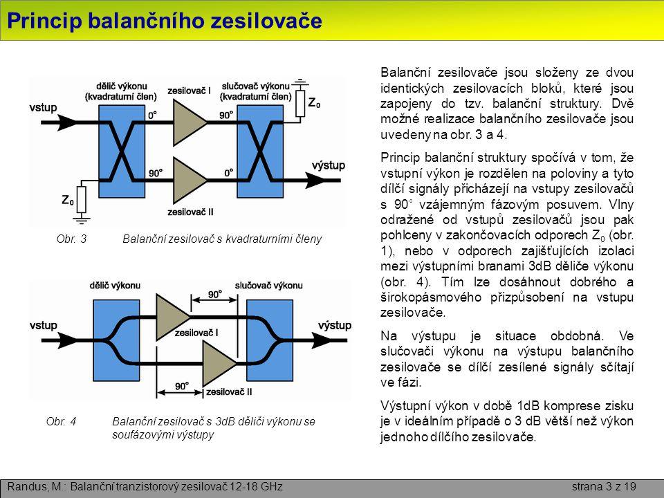 Princip balančního zesilovače Randus, M.: Balanční tranzistorový zesilovač 12-18 GHz strana 3 z 19 Balanční zesilovače jsou složeny ze dvou identickýc