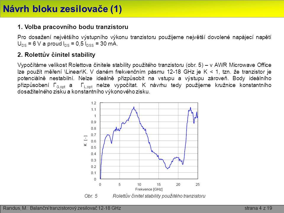 Návrh bloku zesilovače (1) Randus, M.: Balanční tranzistorový zesilovač 12-18 GHz strana 4 z 19 1. Volba pracovního bodu tranzistoru Pro dosažení nejv