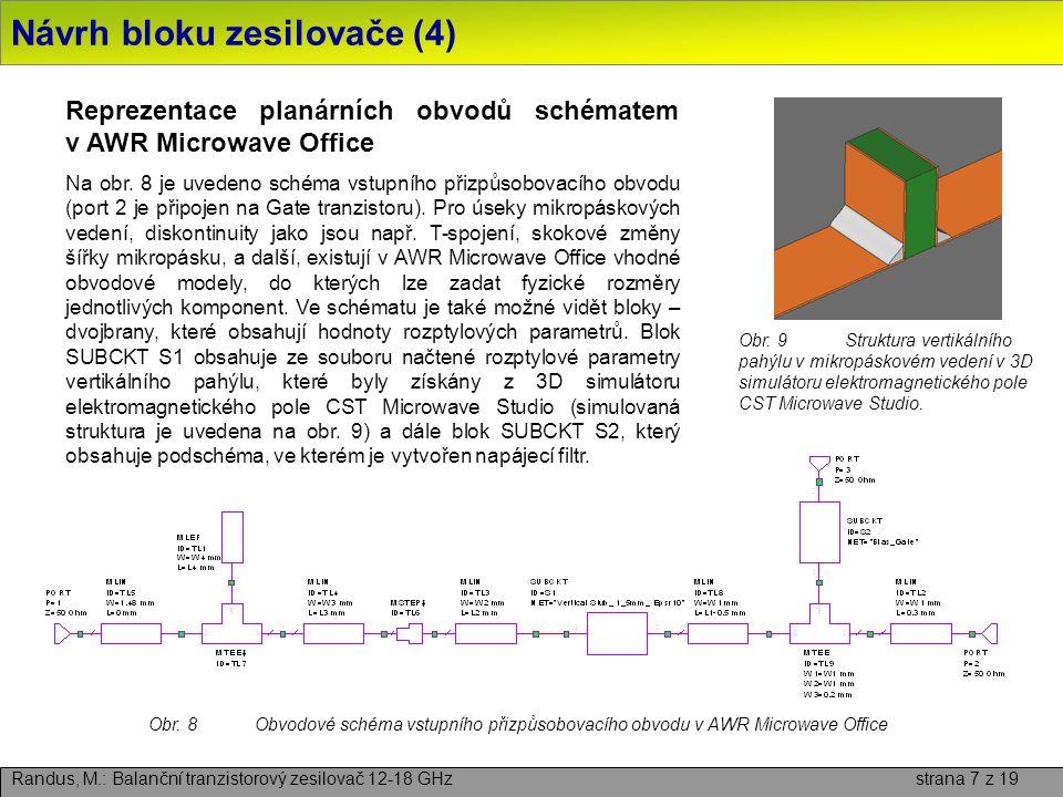 Návrh bloku zesilovače (4) Randus, M.: Balanční tranzistorový zesilovač 12-18 GHz strana 7 z 19 Reprezentace planárních obvodů schématem v AWR Microwa