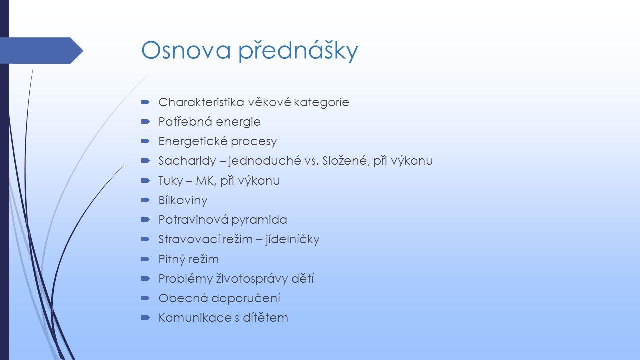 Osnova přednášky  Charakteristika věkové kategorie  Potřebná energie  Energetické procesy  Sacharidy – jednoduché vs. Složené, při výkonu  Tuky –