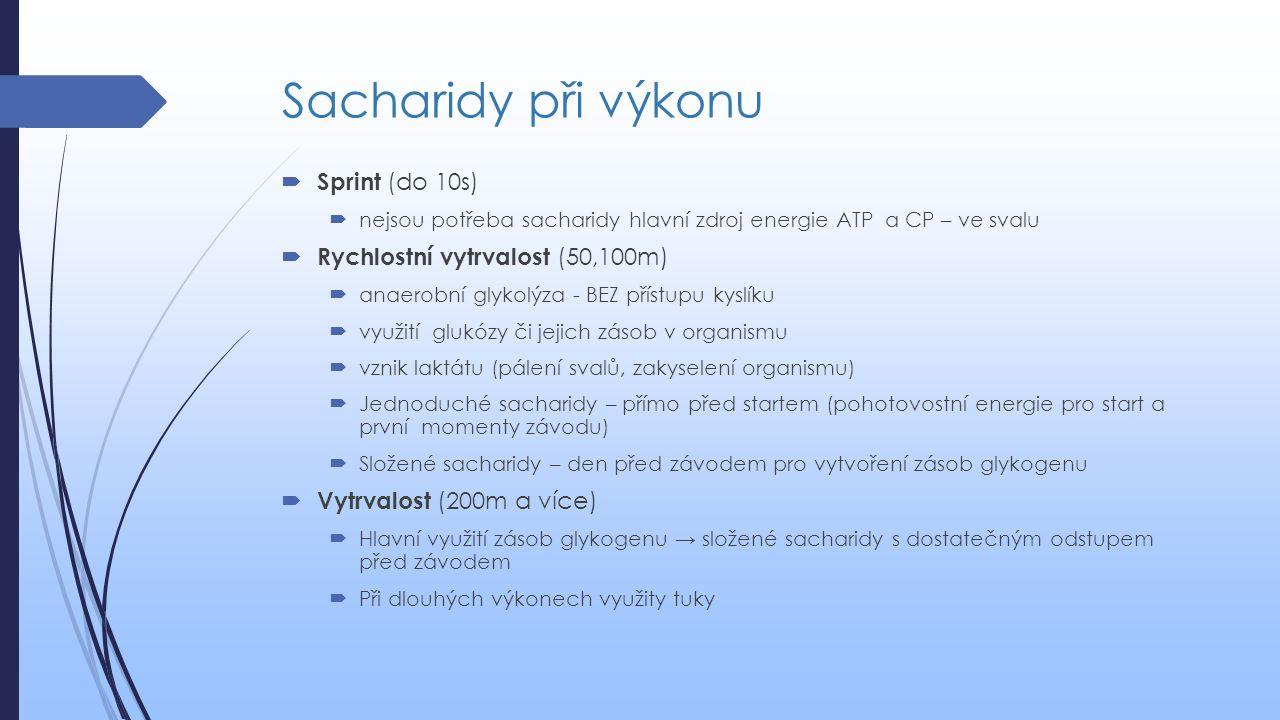 Sacharidy při výkonu  Sprint (do 10s)  nejsou potřeba sacharidy hlavní zdroj energie ATP a CP – ve svalu  Rychlostní vytrvalost (50,100m)  anaerob