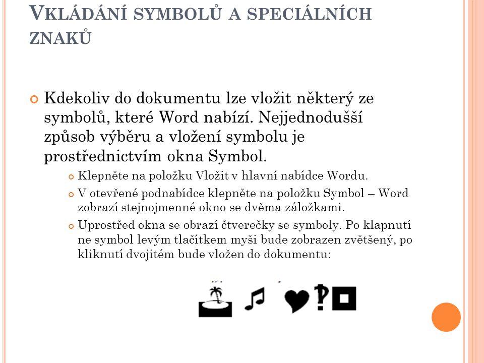 V KLÁDÁNÍ SYMBOLŮ A SPECIÁLNÍCH ZNAKŮ Kdekoliv do dokumentu lze vložit některý ze symbolů, které Word nabízí.