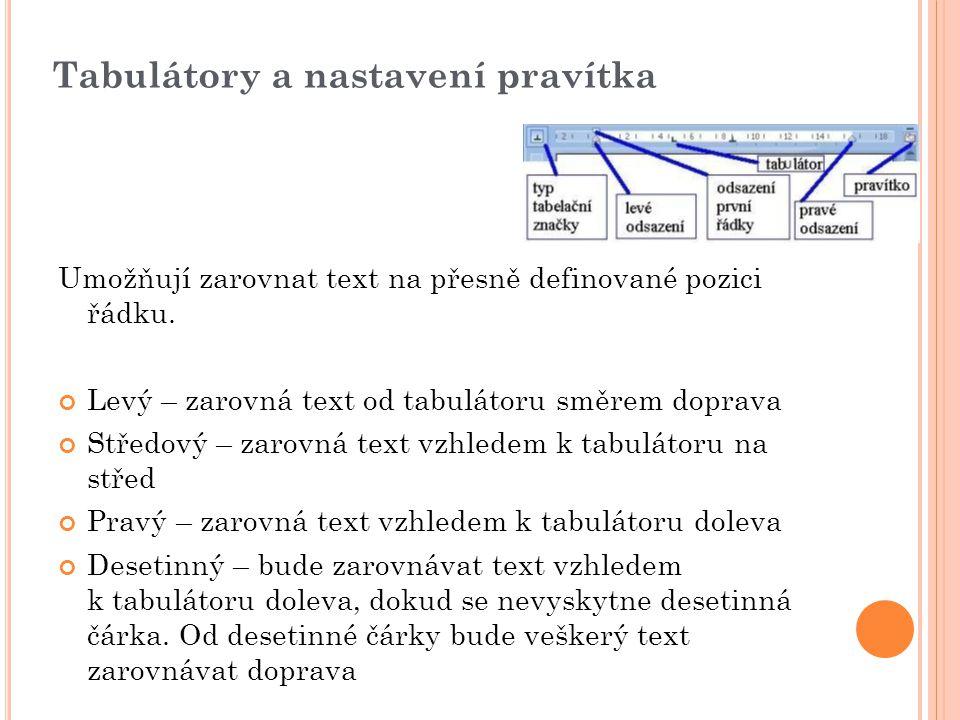 Tabulátory a nastavení pravítka Umožňují zarovnat text na přesně definované pozici řádku.