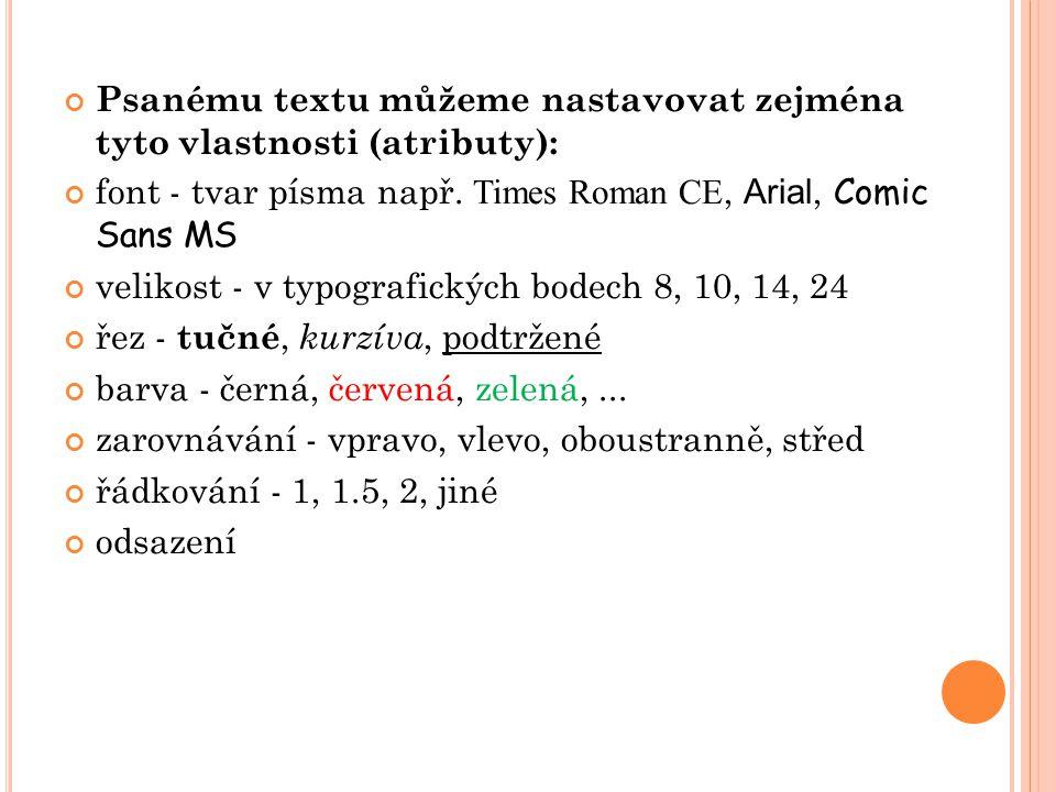 Psanému textu můžeme nastavovat zejména tyto vlastnosti (atributy): font - tvar písma např.