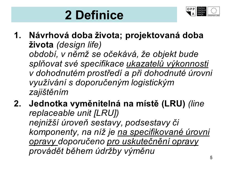 5 2 Definice 1.Návrhová doba života; projektovaná doba života (design life) období, v němž se očekává, že objekt bude splňovat své specifikace ukazate