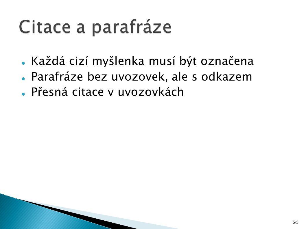 Každá cizí myšlenka musí být označena Parafráze bez uvozovek, ale s odkazem Přesná citace v uvozovkách 5/3