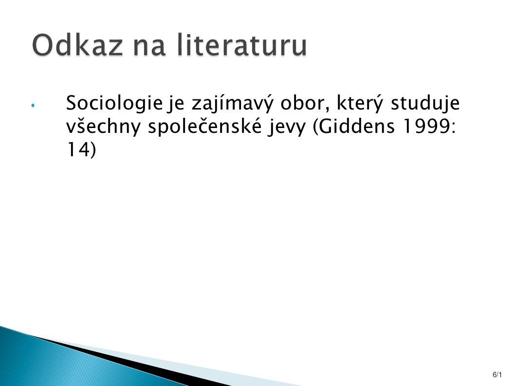 Sociologie je zajímavý obor, který studuje všechny společenské jevy (Giddens 1999: 14) 6/1