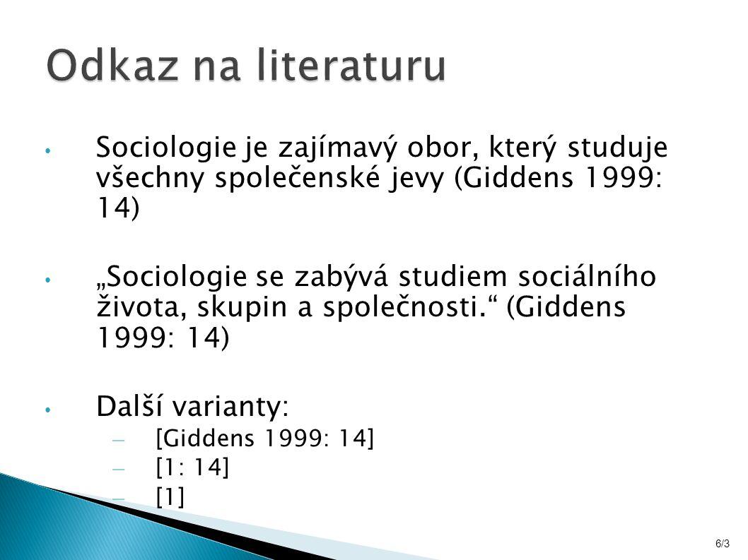 """Sociologie je zajímavý obor, který studuje všechny společenské jevy (Giddens 1999: 14) """"Sociologie se zabývá studiem sociálního života, skupin a společnosti. (Giddens 1999: 14) Další varianty: – [Giddens 1999: 14] – [1: 14] – [1] 6/3"""