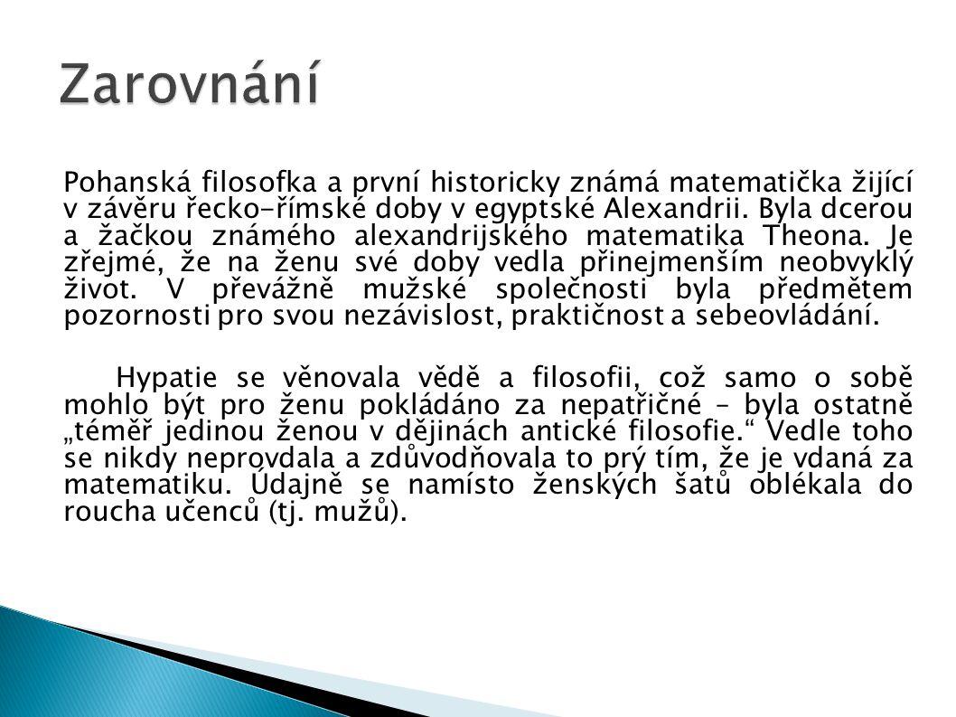 Pohanská filosofka a první historicky známá matematička žijící v závěru řecko-římské doby v egyptské Alexandrii.