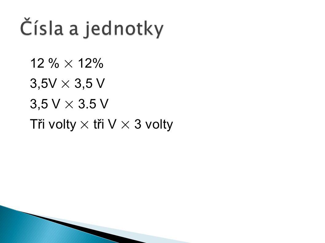 12 % × 12% 3,5V × 3,5 V 3,5 V × 3.5 V Tři volty × tři V × 3 volty