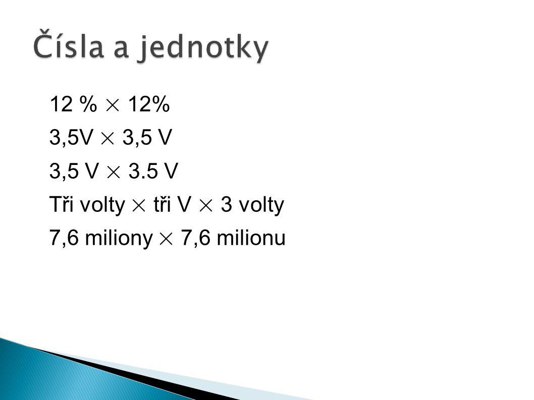 12 % × 12% 3,5V × 3,5 V 3,5 V × 3.5 V Tři volty × tři V × 3 volty 7,6 miliony × 7,6 milionu