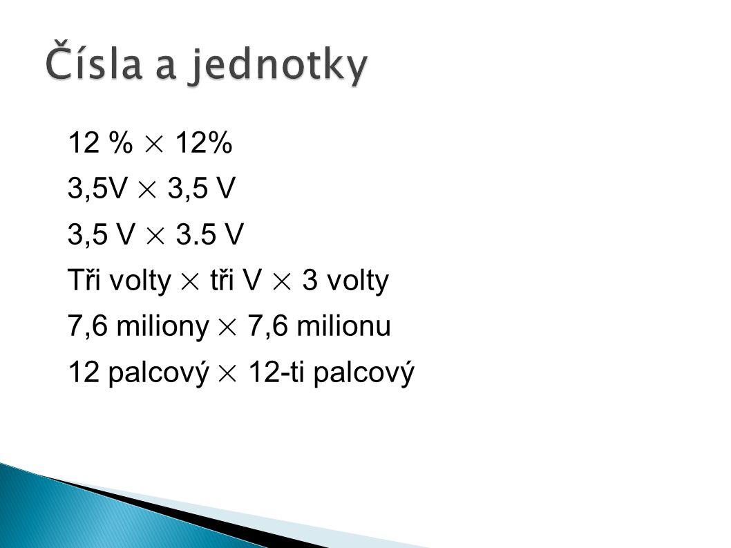 12 % × 12% 3,5V × 3,5 V 3,5 V × 3.5 V Tři volty × tři V × 3 volty 7,6 miliony × 7,6 milionu 12 palcový × 12-ti palcový