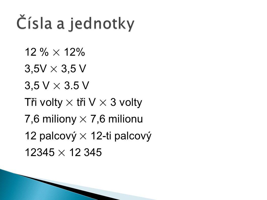 12 % × 12% 3,5V × 3,5 V 3,5 V × 3.5 V Tři volty × tři V × 3 volty 7,6 miliony × 7,6 milionu 12 palcový × 12-ti palcový 12345 × 12 345