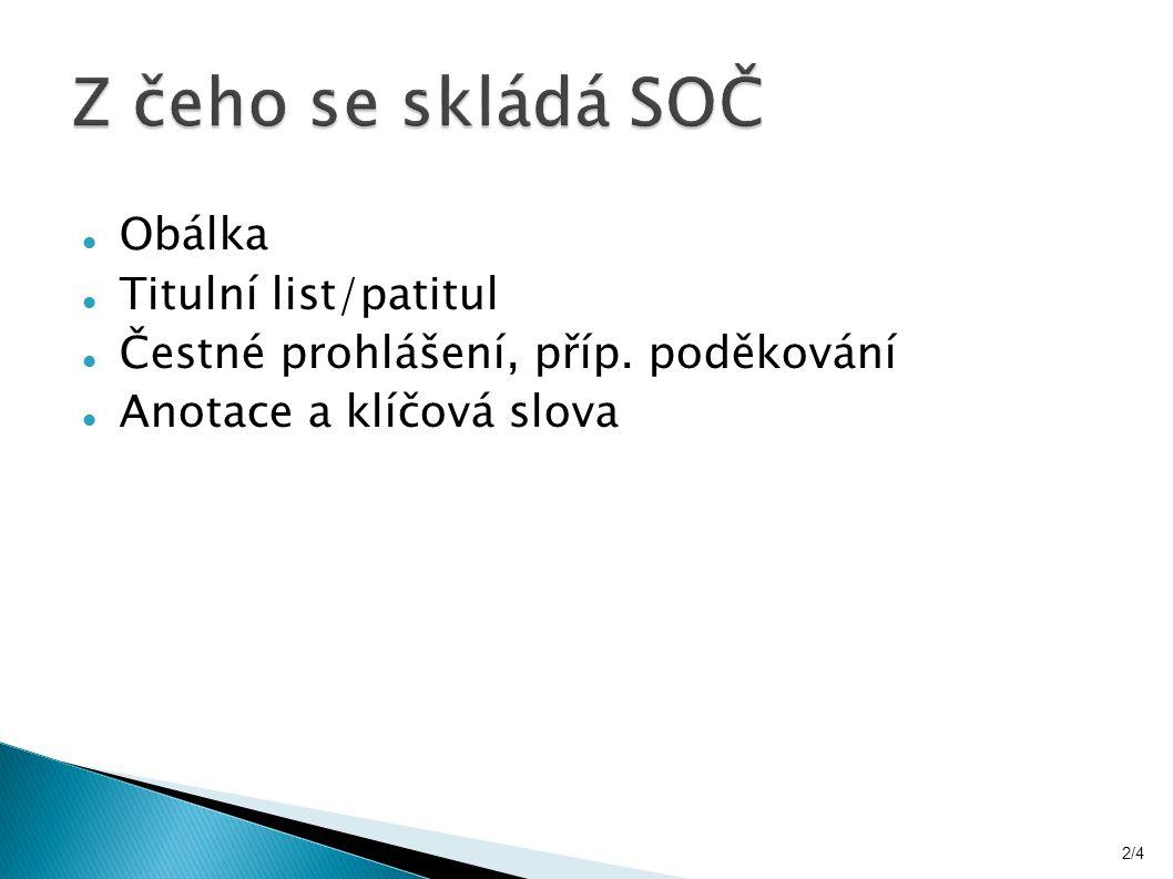 Obálka Titulní list/patitul Čestné prohlášení, příp. poděkování Anotace a klíčová slova 2/4