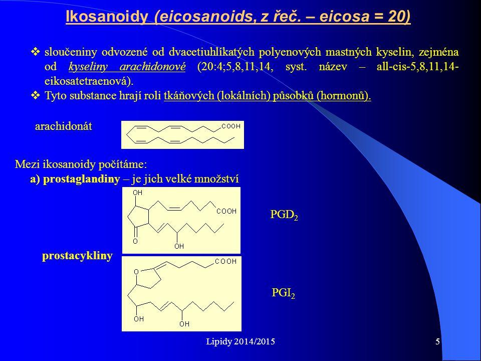 Lipidy 2014/20155 Ikosanoidy (eicosanoids, z řeč. – eicosa = 20)  sloučeniny odvozené od dvacetiuhlíkatých polyenových mastných kyselin, zejména od k