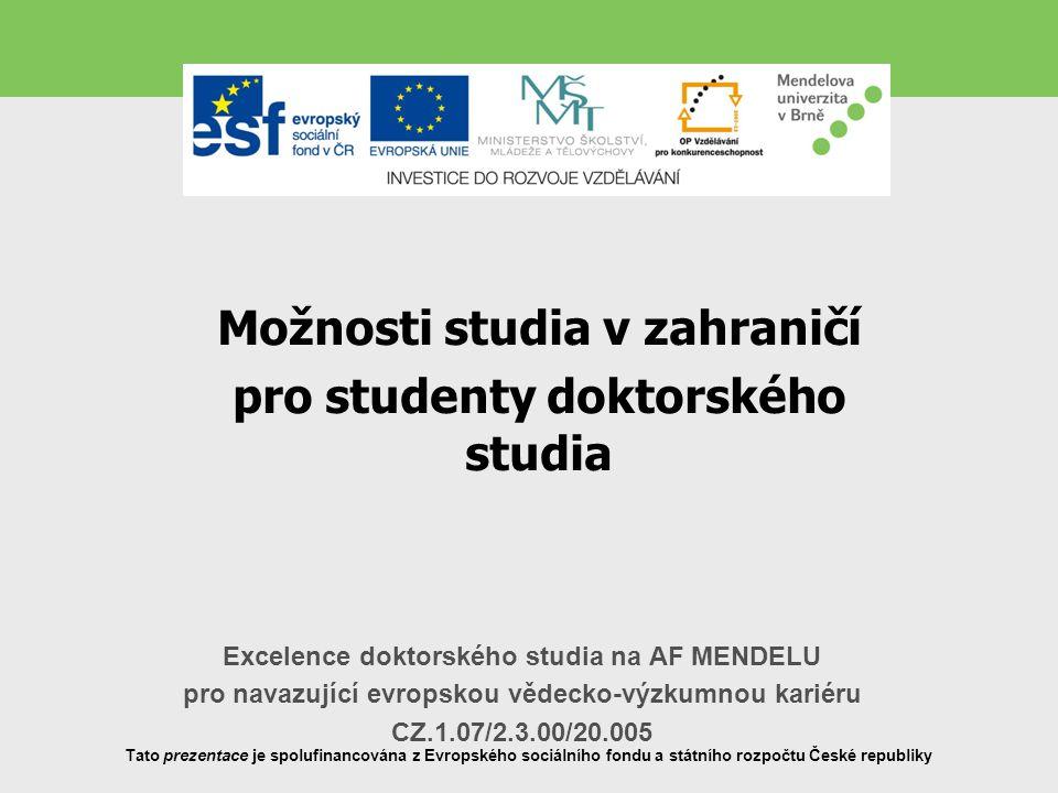 Excelence doktorského studia na AF MENDELU pro navazující evropskou vědecko-výzkumnou kariéru CZ.1.07/2.3.00/20.005 Tato prezentace je spolufinancován