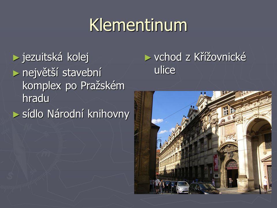 Klementinum ► jezuitská kolej ► největší stavební komplex po Pražském hradu ► sídlo Národní knihovny ► vchod z Křížovnické ulice