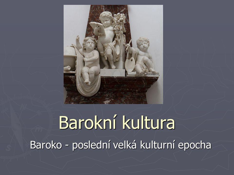 Barokní kultura Baroko - poslední velká kulturní epocha
