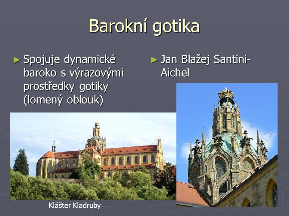 Barokní gotika ► Spojuje dynamické baroko s výrazovými prostředky gotiky (lomený oblouk) ► Jan Blažej Santini- Aichel Klášter Kladruby