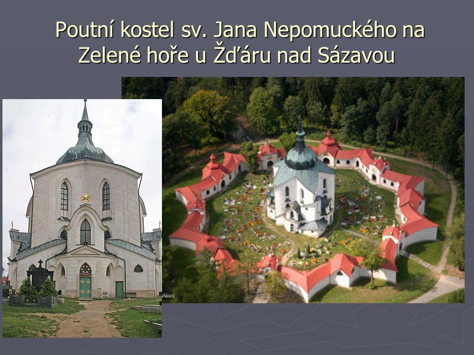 Poutní kostel sv. Jana Nepomuckého na Zelené hoře u Žďáru nad Sázavou Poutní kostel sv. Jana Nepomuckého na Zelené hoře u Žďáru nad Sázavou