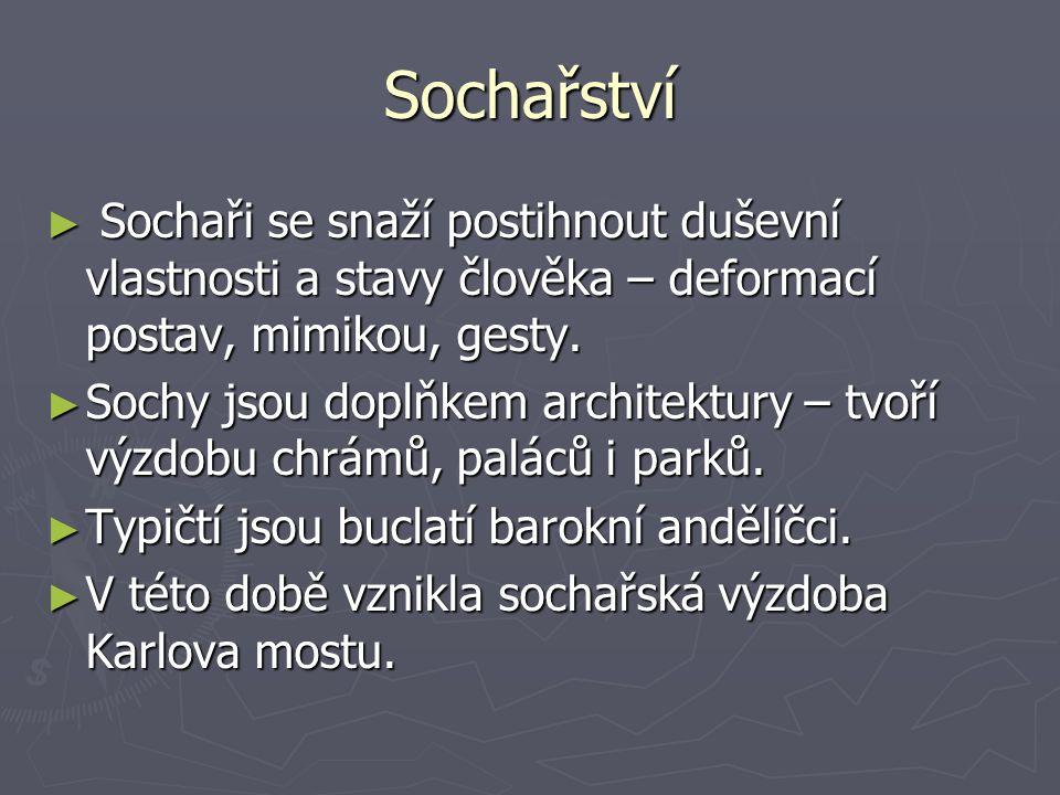 Sochařství ► Sochaři se snaží postihnout duševní vlastnosti a stavy člověka – deformací postav, mimikou, gesty. ► Sochy jsou doplňkem architektury – t