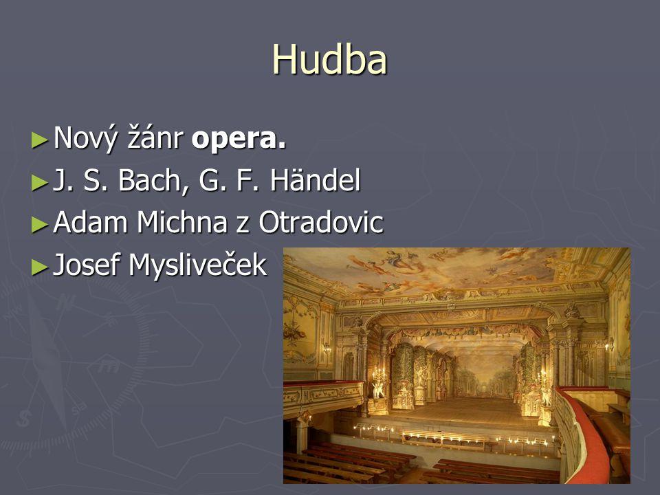 Hudba ► Nový žánr opera. ► J. S. Bach, G. F. Händel ► Adam Michna z Otradovic ► Josef Mysliveček