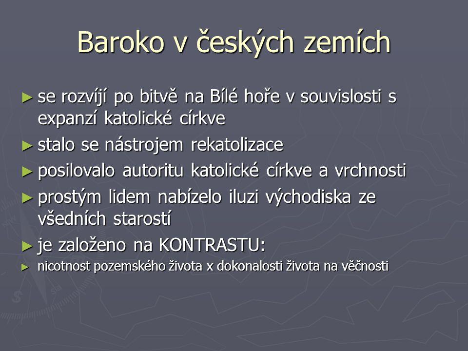 Baroko v českých zemích ► se rozvíjí po bitvě na Bílé hoře v souvislosti s expanzí katolické církve ► stalo se nástrojem rekatolizace ► posilovalo aut