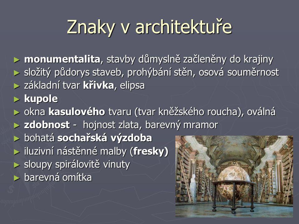 Znaky v architektuře ► monumentalita, stavby důmyslně začleněny do krajiny ► složitý půdorys staveb, prohýbání stěn, osová souměrnost ► základní tvar