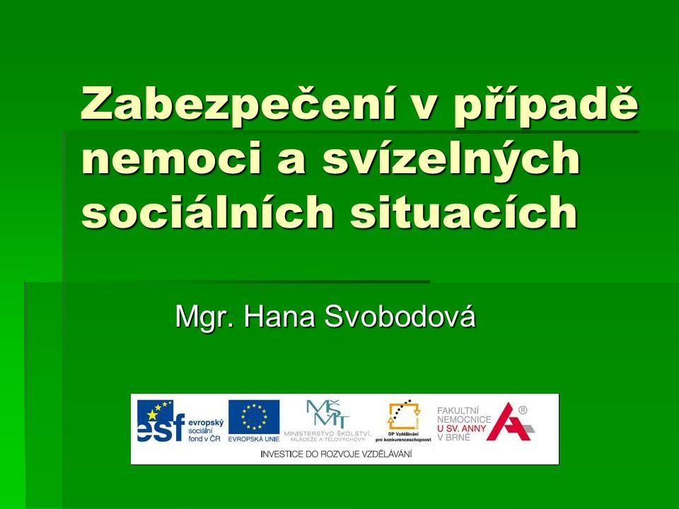 Zabezpečení v případě nemoci a svízelných sociálních situacích Mgr. Hana Svobodová