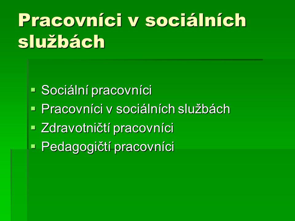 Pracovníci v sociálních službách  Sociální pracovníci  Pracovníci v sociálních službách  Zdravotničtí pracovníci  Pedagogičtí pracovníci