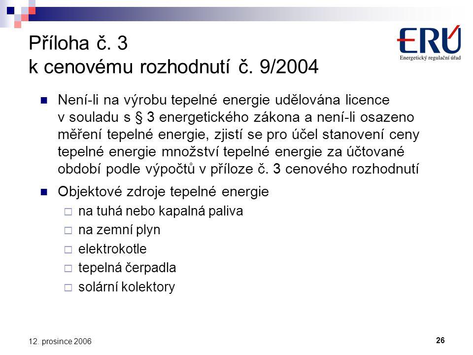 26 12. prosince 2006 Příloha č. 3 k cenovému rozhodnutí č.
