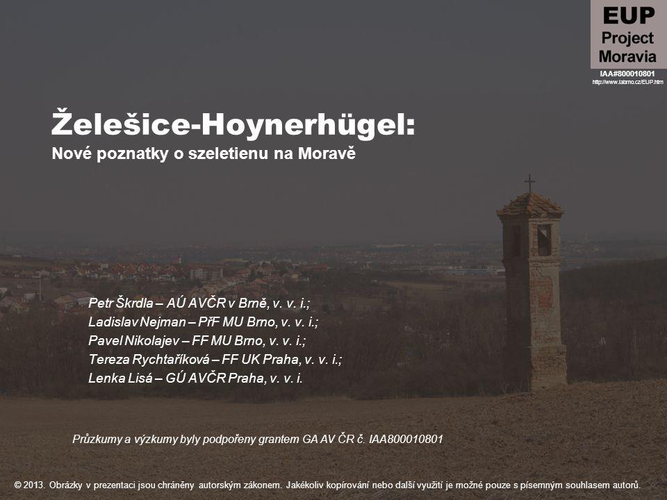 Želešice-Hoynerhügel: Nové poznatky o szeletienu na Moravě Petr Škrdla – AÚ AVČR v Brně, v. v. i.; Ladislav Nejman – PřF MU Brno, v. v. i.; Pavel Niko