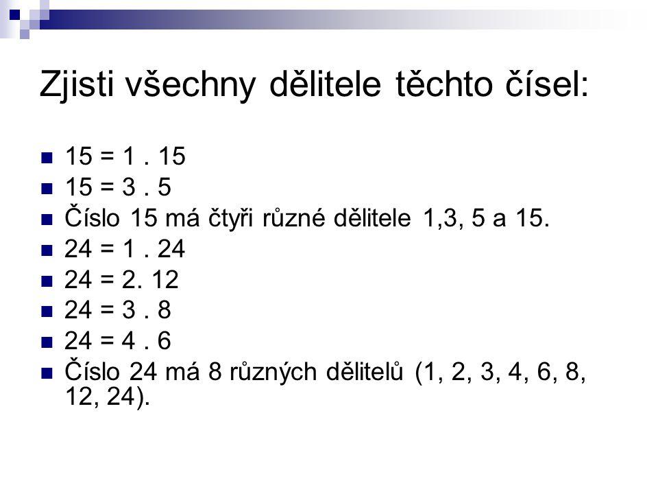 Zjisti všechny dělitele těchto čísel: 15 = 1. 15 15 = 3.