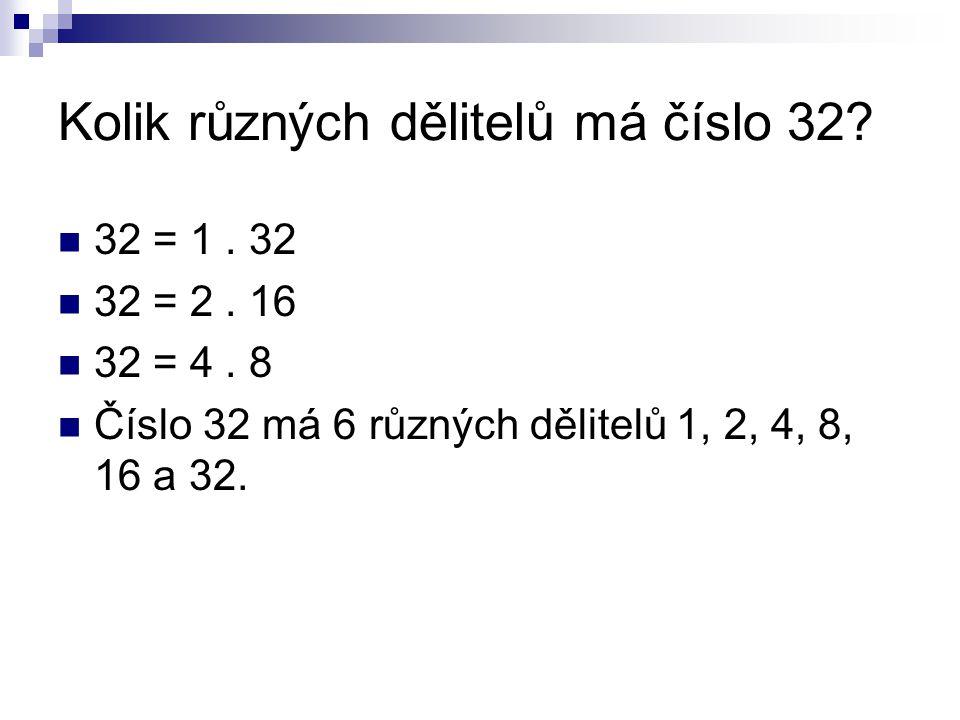 Kolik různých dělitelů má číslo 32. 32 = 1. 32 32 = 2.