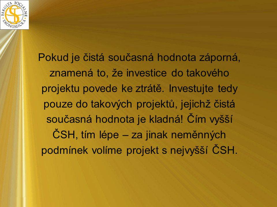 Pokud je čistá současná hodnota záporná, znamená to, že investice do takového projektu povede ke ztrátě. Investujte tedy pouze do takových projektů, j
