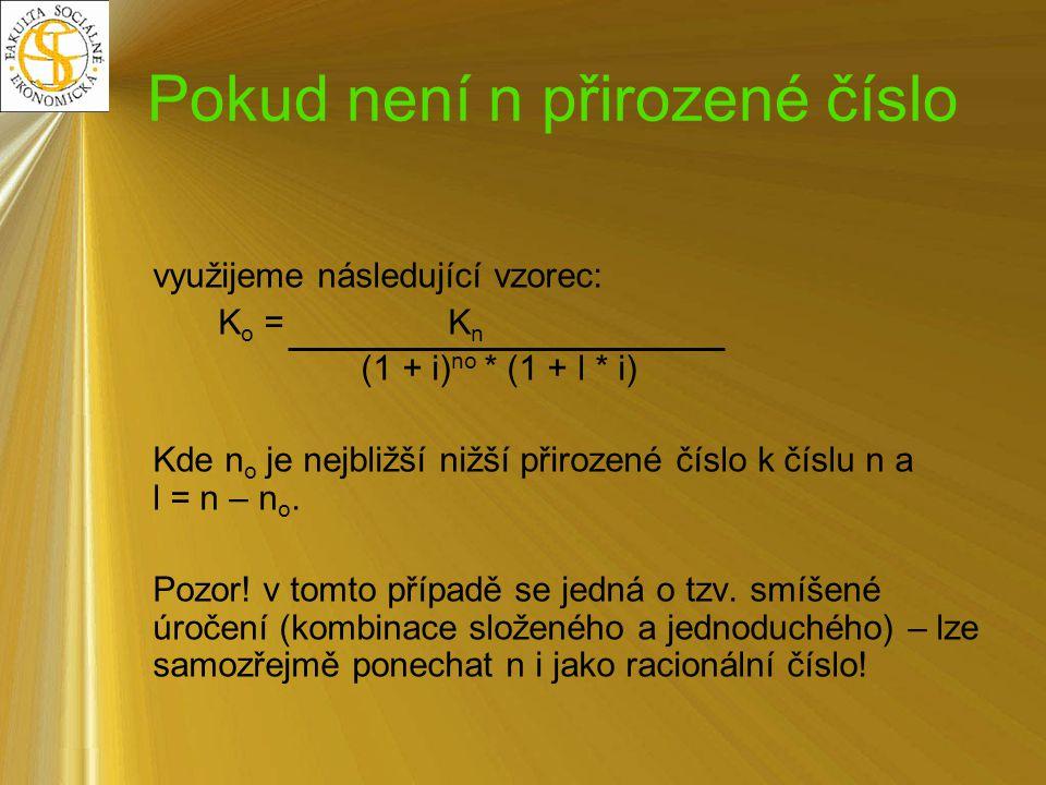 Pokud není n přirozené číslo využijeme následující vzorec: K o = K n (1 + i) no * (1 + l * i) Kde n o je nejbližší nižší přirozené číslo k číslu n a l