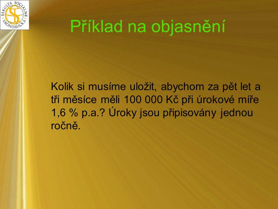 Řešení K o – ?;K n – 100 000 n o – 5;l – 3/12;i – 0,016 K o = 100 000 (1+0,016) 5 * (1+3/12*0,016) K o = 92 002,10