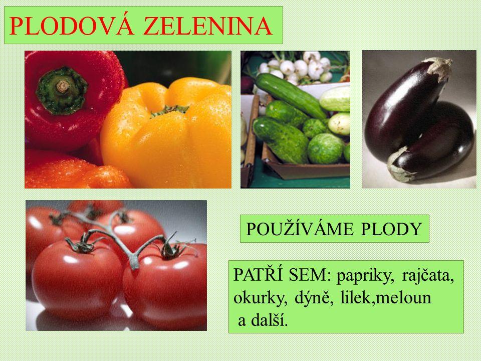 PLODOVÁ ZELENINA PATŘÍ SEM: papriky, rajčata, okurky, dýně, lilek,meloun a další. POUŽÍVÁME PLODY
