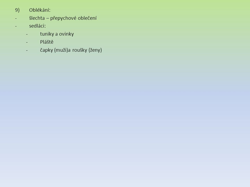 9)Oblékání: -šlechta – přepychové oblečení -sedláci: -tuniky a ovinky -Pláště -čapky (muži)a roušky (ženy)