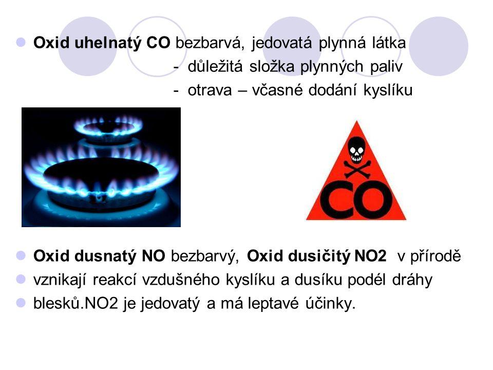 Oxid uhelnatý CO bezbarvá, jedovatá plynná látka - důležitá složka plynných paliv - otrava – včasné dodání kyslíku Oxid dusnatý NO bezbarvý, Oxid dusi