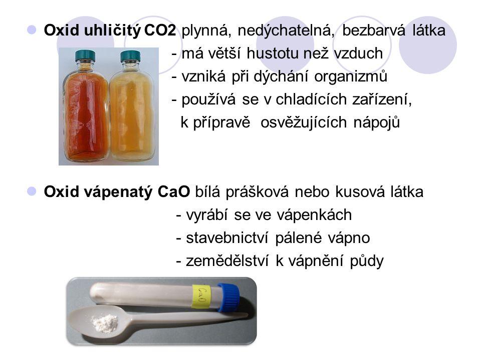 Oxid uhličitý CO2 plynná, nedýchatelná, bezbarvá látka - má větší hustotu než vzduch - vzniká při dýchání organizmů - používá se v chladících zařízení