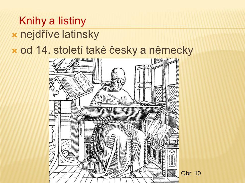 nejdříve latinsky  od 14. století také česky a německy Knihy a listiny Obr. 10