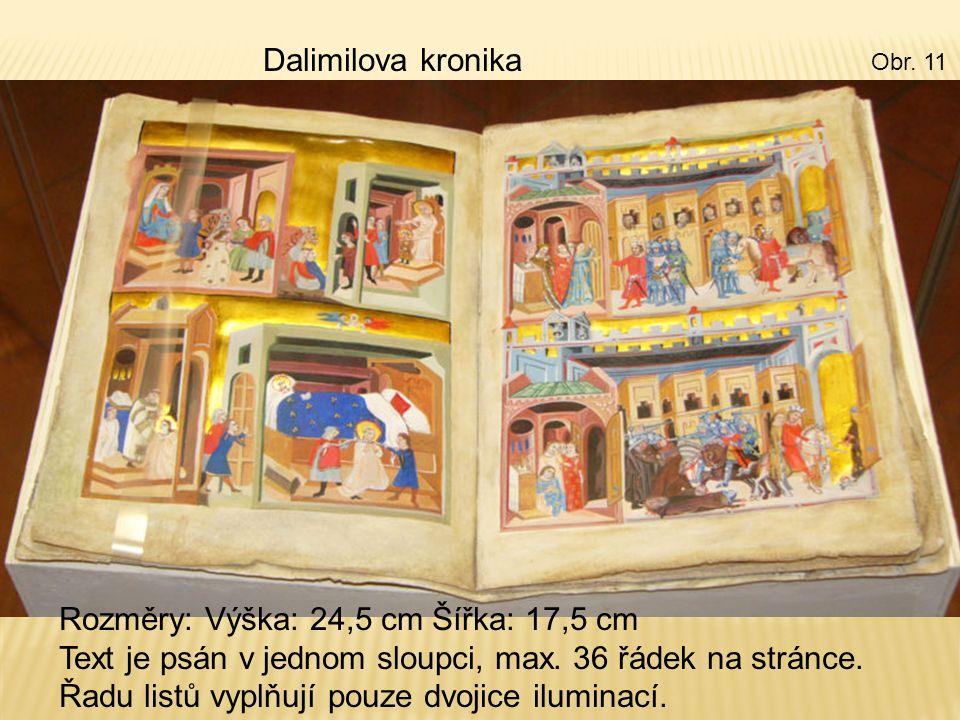 Dalimilova kronika Rozměry: Výška: 24,5 cm Šířka: 17,5 cm Text je psán v jednom sloupci, max.