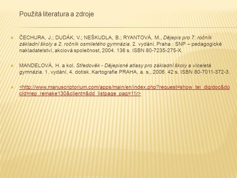 Použitá literatura a zdroje  ČECHURA, J.; DUDÁK, V.; NEŠKUDLA, B.; RYANTOVÁ, M., Dějepis pro 7.