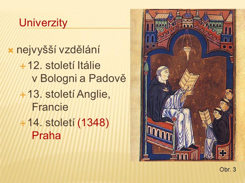  nejvyšší vzdělání  12.století Itálie v Bologni a Padově  13.