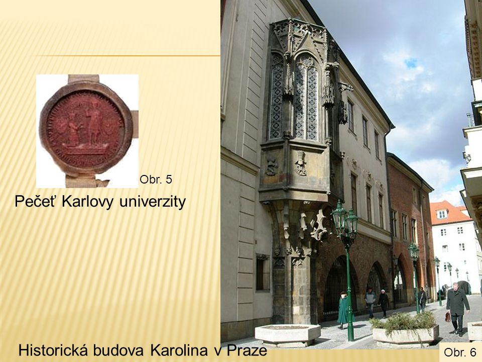 Pečeť Karlovy univerzity Historická budova Karolina v Praze Obr. 6 Obr. 5