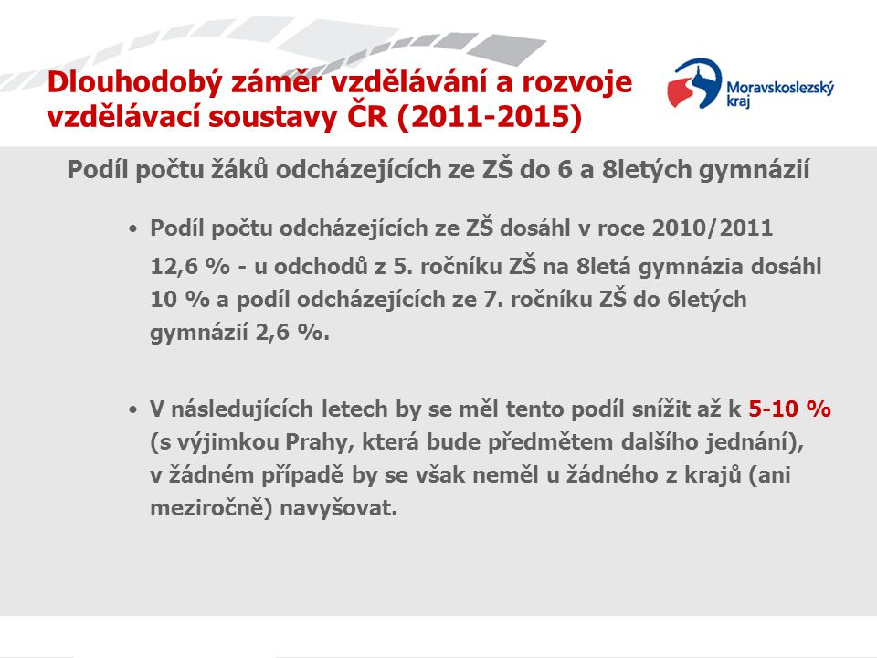 Dlouhodobý záměr vzdělávání a rozvoje vzdělávací soustavy ČR (2011-2015) Zdroj: DZ ČR 2011-2015 Pozn.: *pro 1.