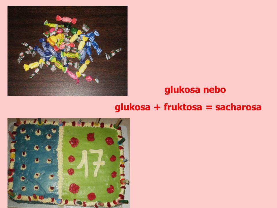 glukosa + fruktosa = sacharosa glukosa nebo