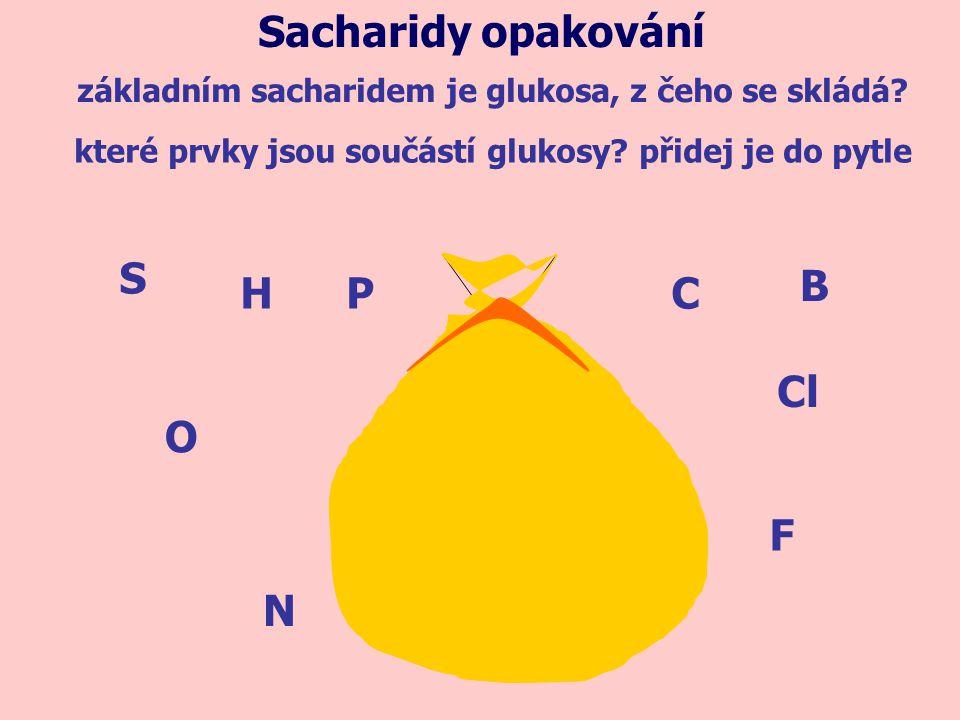 základním sacharidem je glukosa, z čeho se skládá? Sacharidy opakování které prvky jsou součástí glukosy? přidej je do pytle S N O HPC Cl F B
